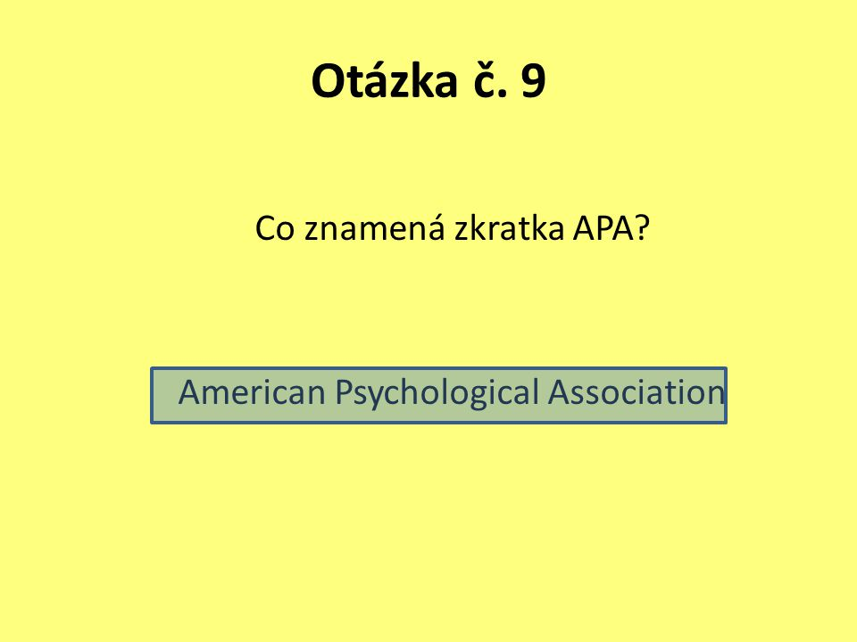 Otázka č. 9 Co znamená zkratka APA American Psychological Association