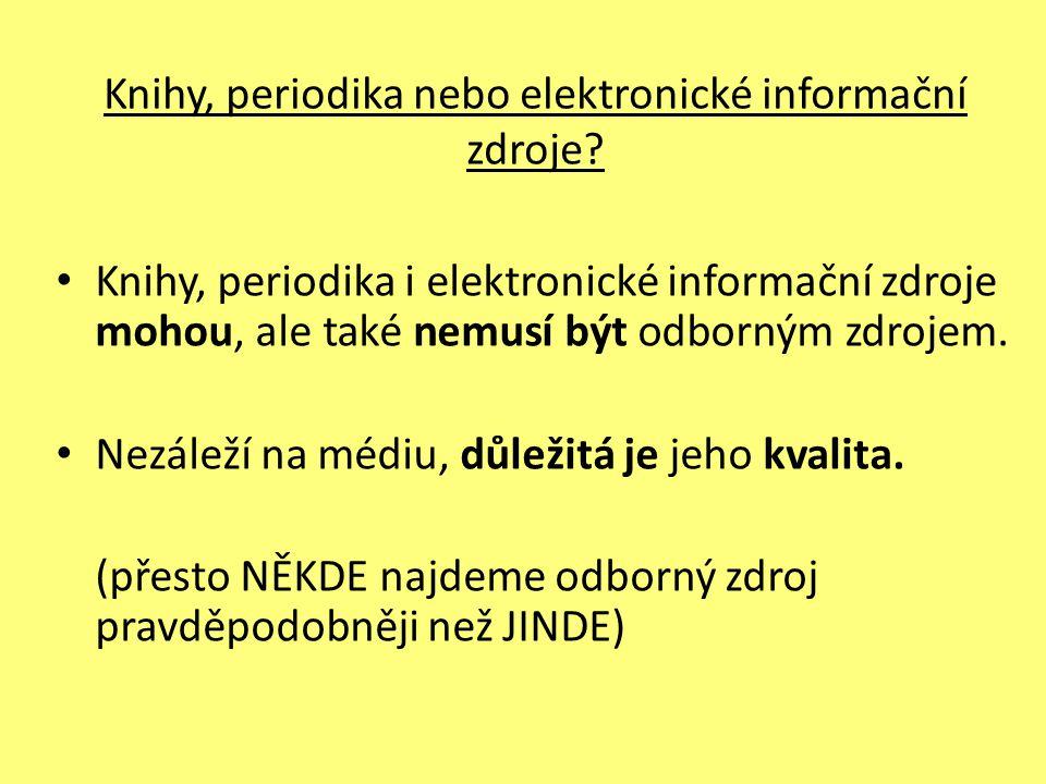 Knihy, periodika nebo elektronické informační zdroje? Knihy, periodika i elektronické informační zdroje mohou, ale také nemusí být odborným zdrojem. N