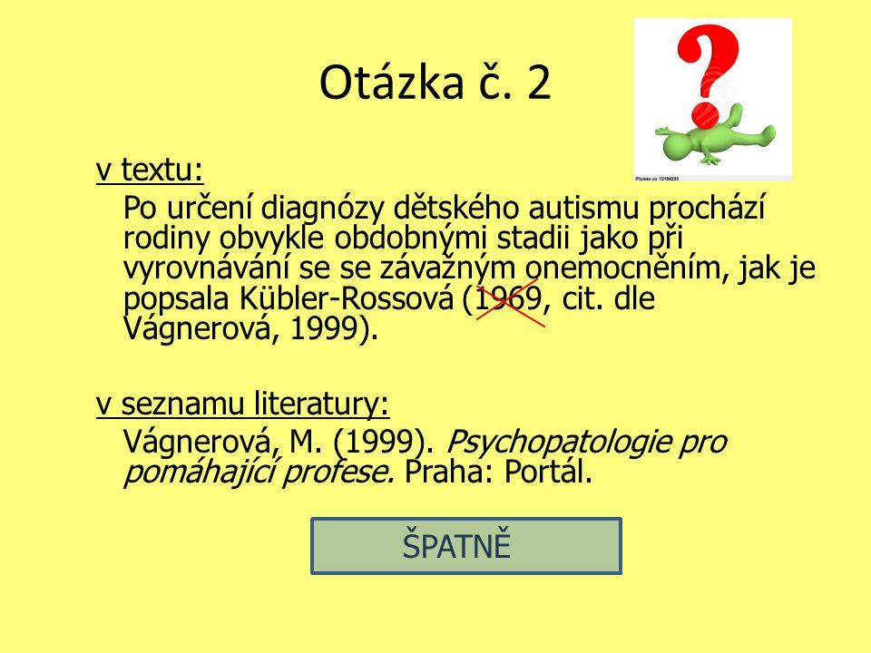 Otázka č. 2 v textu: Po určení diagnózy dětského autismu prochází rodiny obvykle obdobnými stadii jako při vyrovnávání se se závažným onemocněním, jak