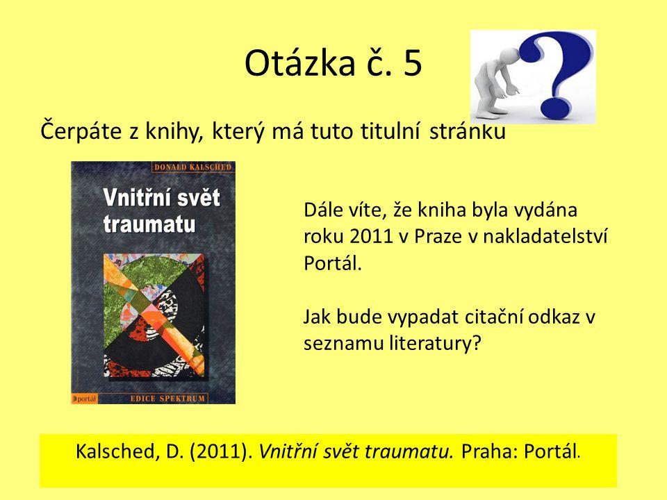 Otázka č. 5 Čerpáte z knihy, který má tuto titulní stránku Dále víte, že kniha byla vydána roku 2011 v Praze v nakladatelství Portál. Jak bude vypadat