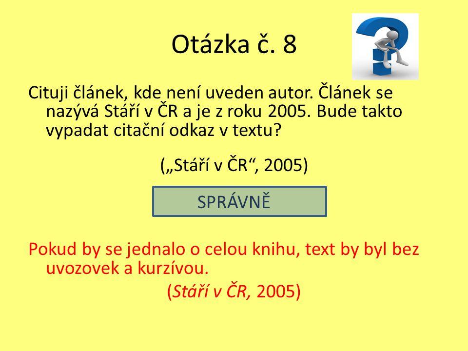 """Otázka č. 8 Cituji článek, kde není uveden autor. Článek se nazývá Stáří v ČR a je z roku 2005. Bude takto vypadat citační odkaz v textu? (""""Stáří v ČR"""