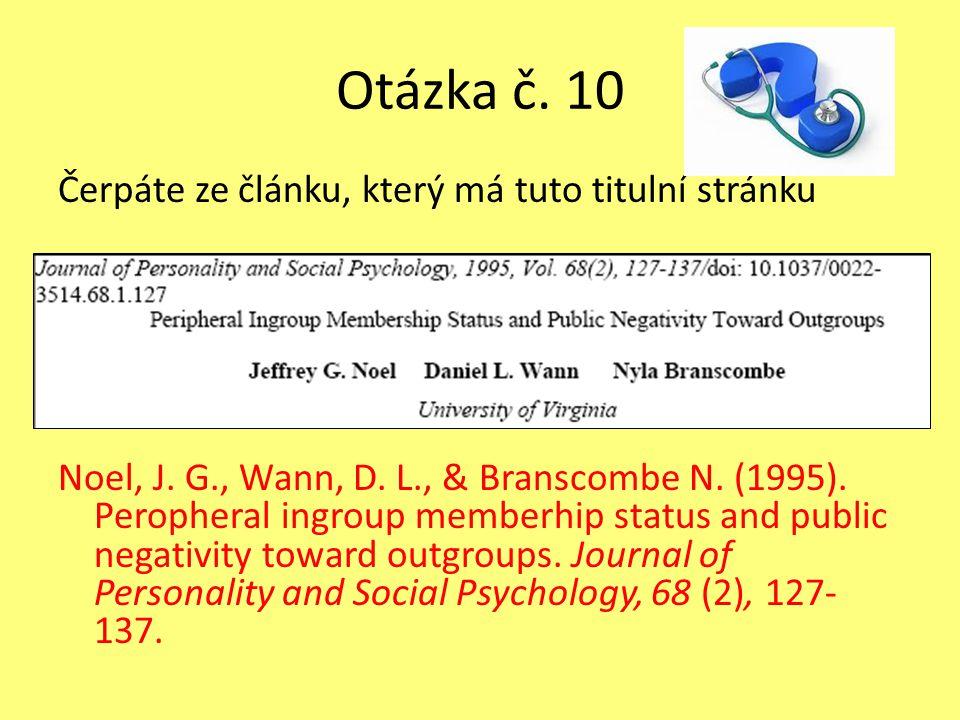 Otázka č. 10 Čerpáte ze článku, který má tuto titulní stránku Noel, J. G., Wann, D. L., & Branscombe N. (1995). Peropheral ingroup memberhip status an