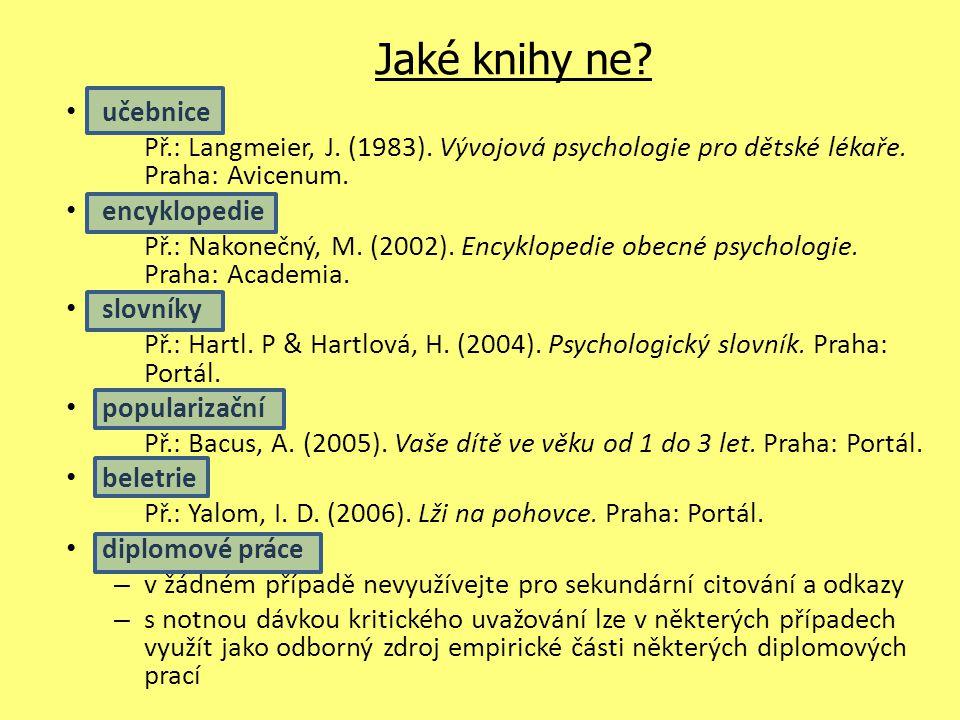 Jaké knihy ne? učebnice Př.: Langmeier, J. (1983). Vývojová psychologie pro dětské lékaře. Praha: Avicenum. encyklopedie Př.: Nakonečný, M. (2002). En
