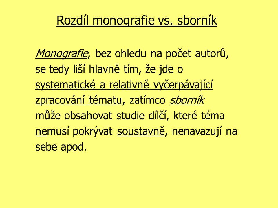 Rozdíl monografie vs. sborník Monografie, bez ohledu na počet autorů, se tedy liší hlavně tím, že jde o systematické a relativně vyčerpávající zpracov