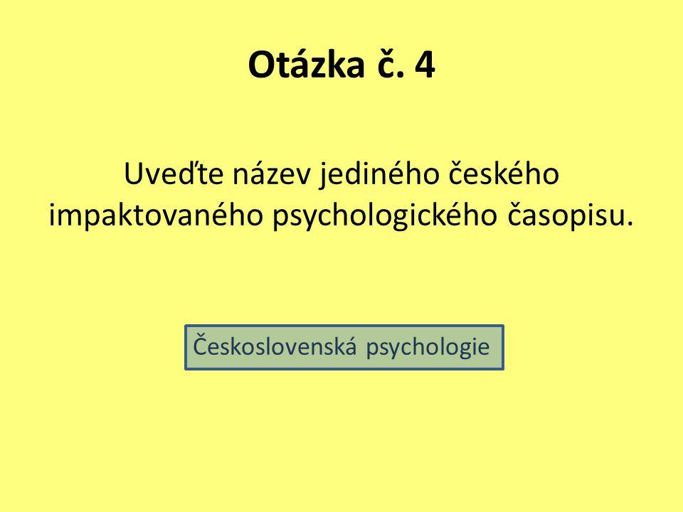 Otázka č. 4 Uveďte název jediného českého impaktovaného psychologického časopisu. Československá psychologie