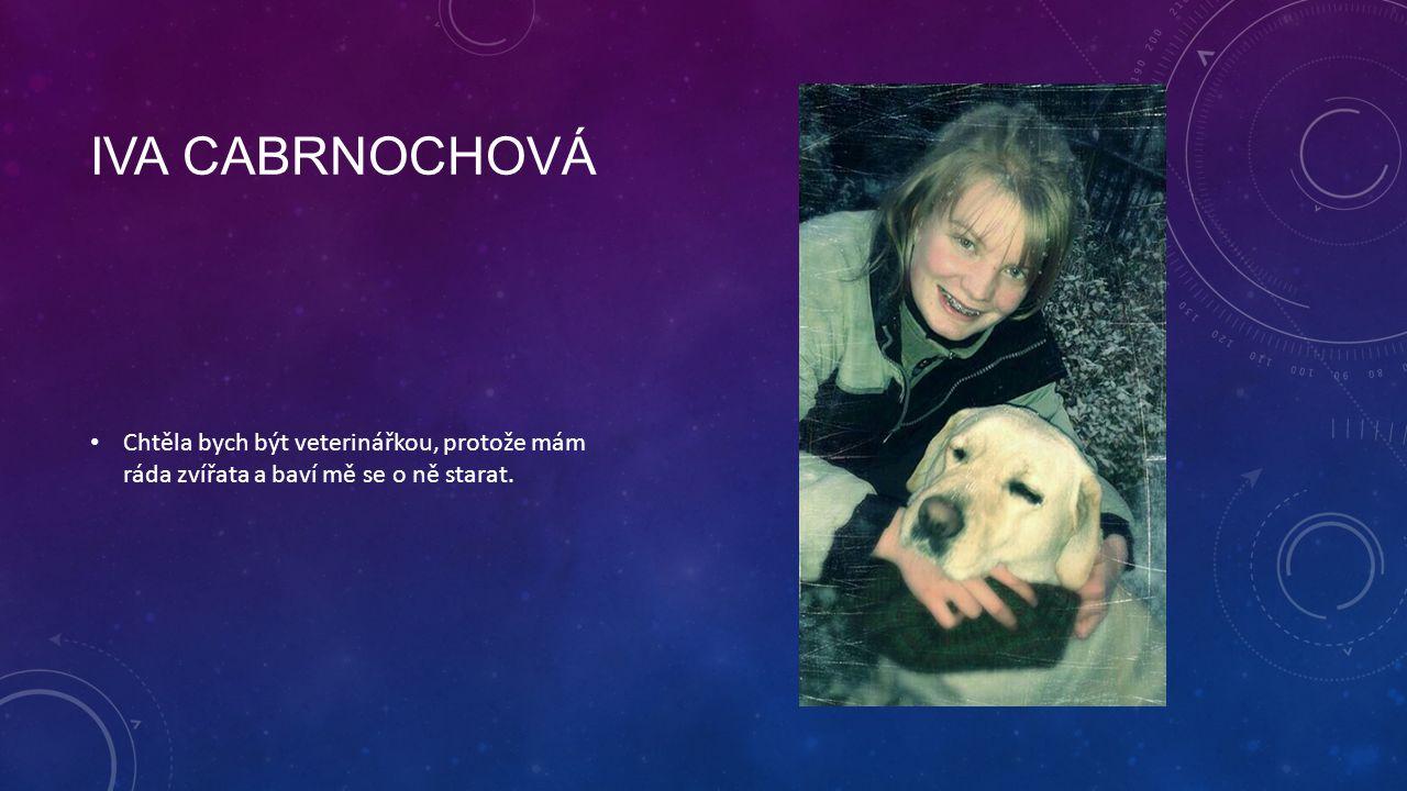 IVA CABRNOCHOVÁ Chtěla bych být veterinářkou, protože mám ráda zvířata a baví mě se o ně starat.