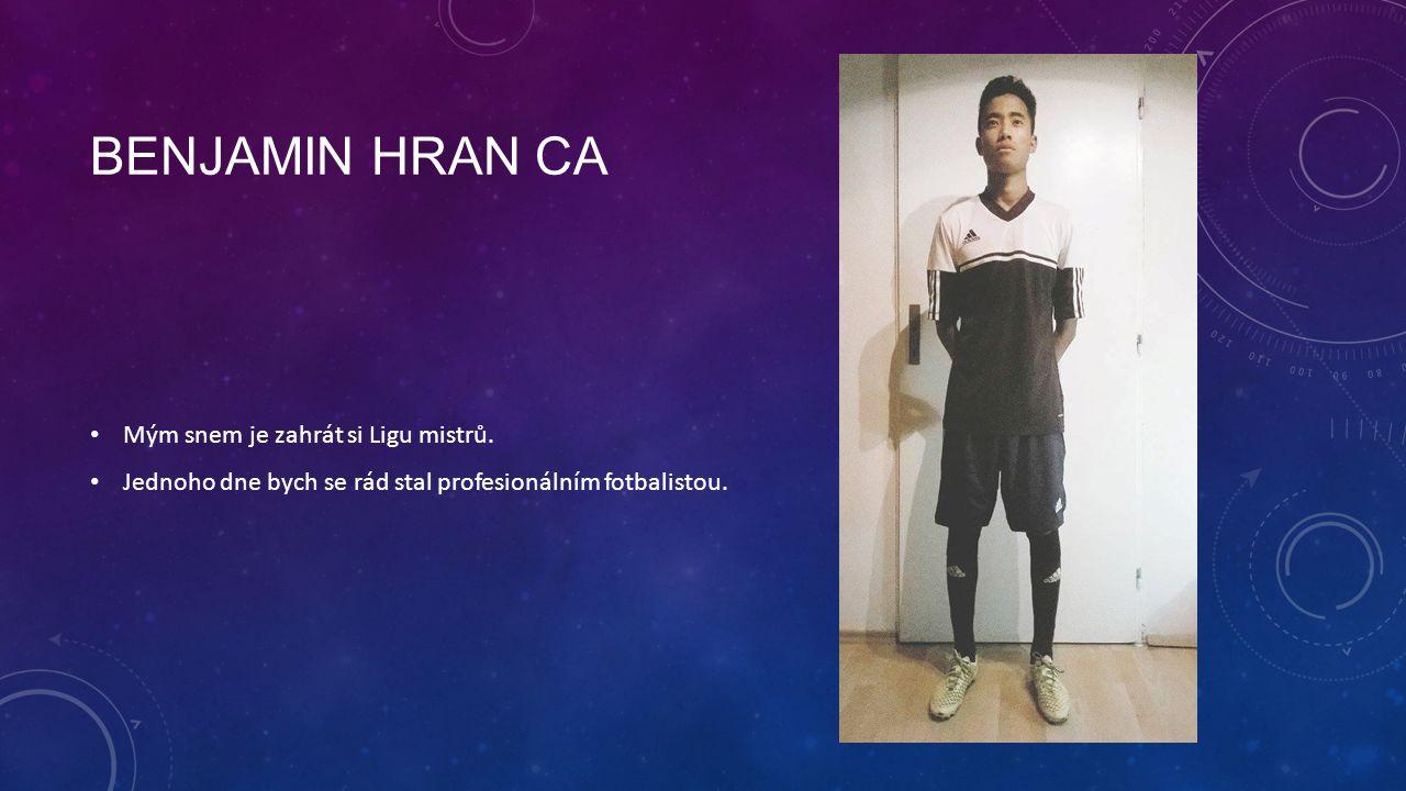 BENJAMIN HRAN CA Mým snem je zahrát si Ligu mistrů. Jednoho dne bych se rád stal profesionálním fotbalistou.