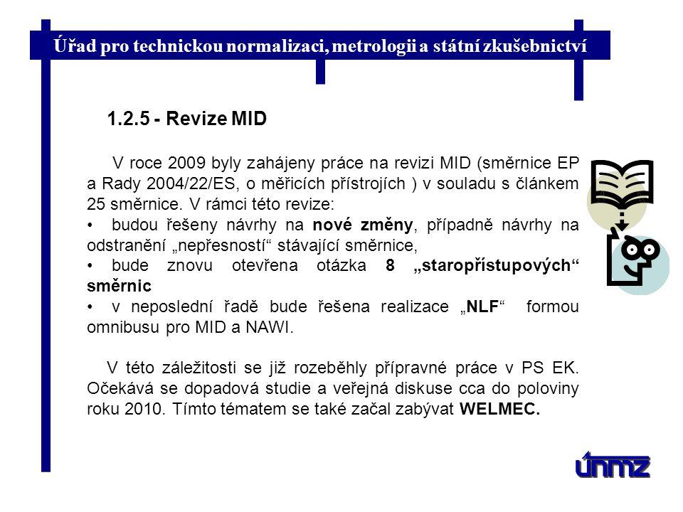 Úřad pro technickou normalizaci, metrologii a státní zkušebnictví 1.2.5 - Revize MID V roce 2009 byly zahájeny práce na revizi MID (směrnice EP a Rady