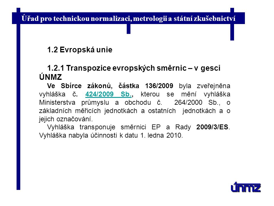 Úřad pro technickou normalizaci, metrologii a státní zkušebnictví 1.2 Evropská unie 1.2.1 Transpozice evropských směrnic – v gesci ÚNMZ Ve Sbírce záko