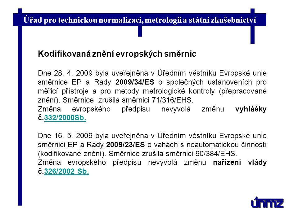 Úřad pro technickou normalizaci, metrologii a státní zkušebnictví Kodifikovaná znění evropských směrnic Dne 28. 4. 2009 byla uveřejněna v Úředním věst
