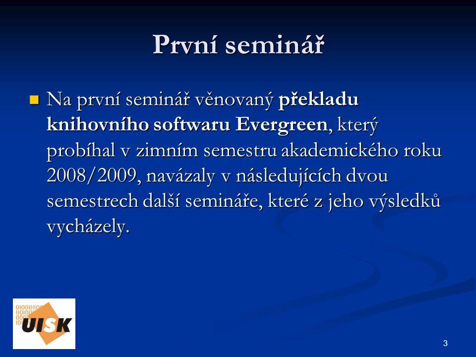 4 Návazné semináře V letním semestru akademického roku 2008/2009 probíhal seminář zaměřený na přípravu pracovních manuálů a testování pracovních postupů.