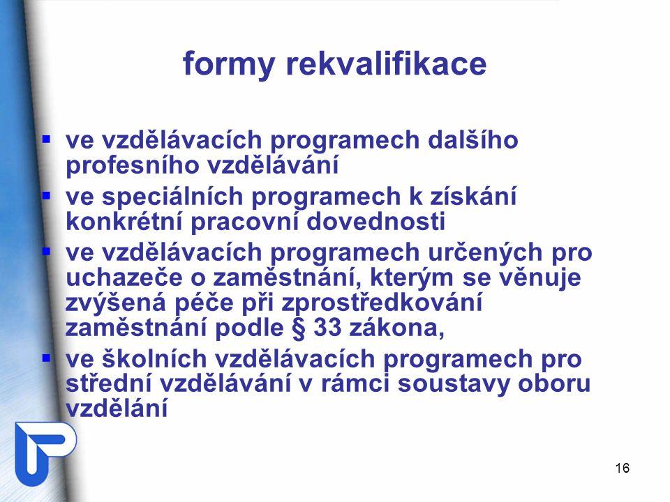 16 formy rekvalifikace  ve vzdělávacích programech dalšího profesního vzdělávání  ve speciálních programech k získání konkrétní pracovní dovednosti