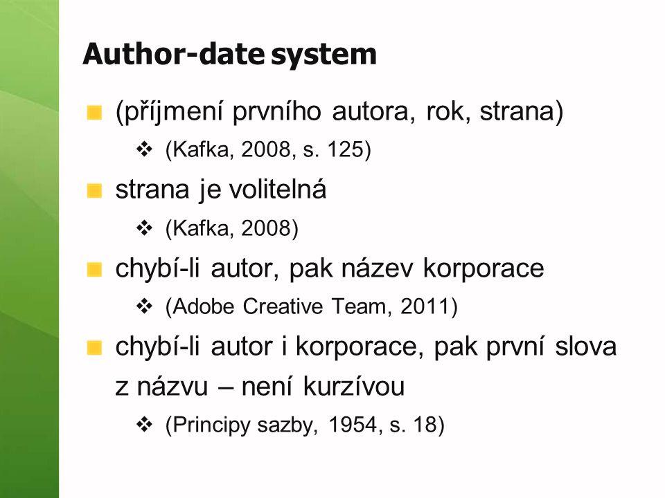 Author-date system (příjmení prvního autora, rok, strana)  (Kafka, 2008, s. 125) strana je volitelná  (Kafka, 2008) chybí-li autor, pak název korpor