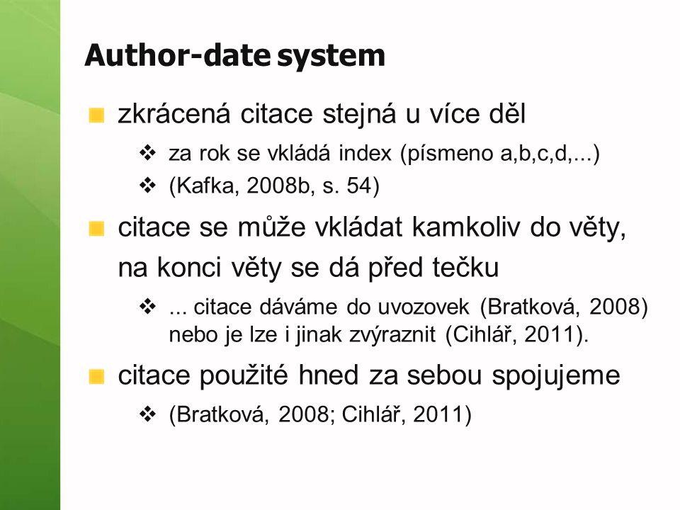 Author-date system zkrácená citace stejná u více děl  za rok se vkládá index (písmeno a,b,c,d,...)  (Kafka, 2008b, s. 54) citace se může vkládat kam