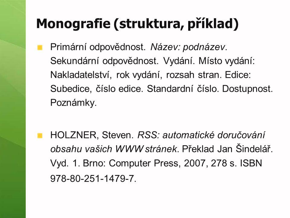 Monografie (struktura, příklad) Primární odpovědnost. Název: podnázev. Sekundární odpovědnost. Vydání. Místo vydání: Nakladatelství, rok vydání, rozsa