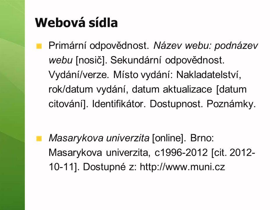 Webová sídla Primární odpovědnost. Název webu: podnázev webu [nosič]. Sekundární odpovědnost. Vydání/verze. Místo vydání: Nakladatelství, rok/datum vy