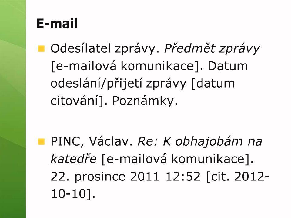 E-mail Odesílatel zprávy. Předmět zprávy [e-mailová komunikace]. Datum odeslání/přijetí zprávy [datum citování]. Poznámky. PINC, Václav. Re: K obhajob
