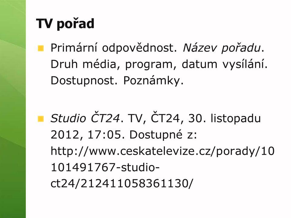 TV pořad Primární odpovědnost. Název pořadu. Druh média, program, datum vysílání. Dostupnost. Poznámky. Studio ČT24. TV, ČT24, 30. listopadu 2012, 17: