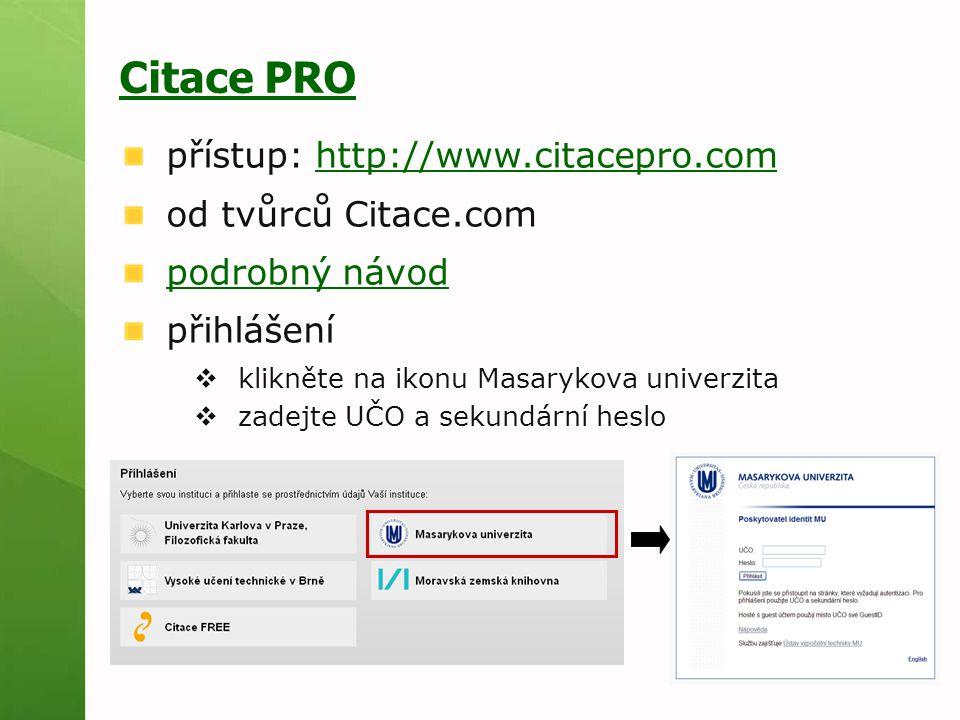 Citace PRO přístup: http://www.citacepro.comhttp://www.citacepro.com od tvůrců Citace.com podrobný návod přihlášení  klikněte na ikonu Masarykova uni