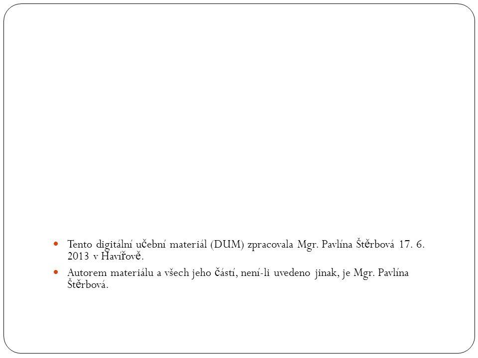 Tento digitální u č ební materiál (DUM) zpracovala Mgr. Pavlína Št ě rbová 17. 6. 2013 v Haví ř ov ě. Autorem materiálu a všech jeho č ástí, není-li u