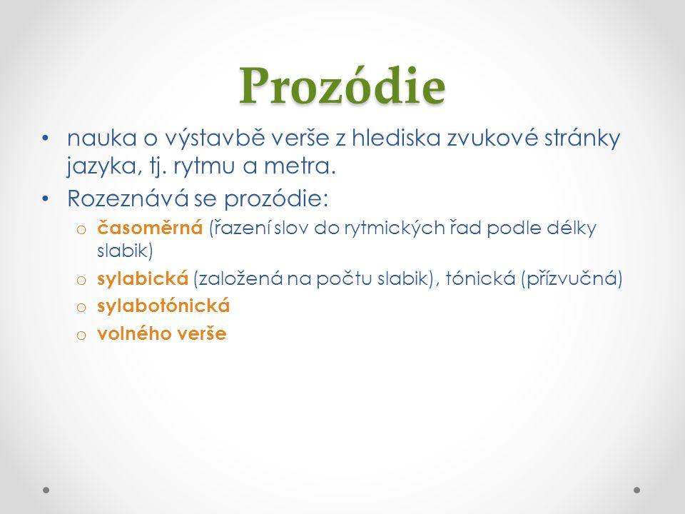 Prozódie nauka o výstavbě verše z hlediska zvukové stránky jazyka, tj.