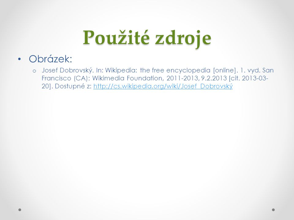Použité zdroje Obrázek: o Josef Dobrovský.In: Wikipedia: the free encyclopedia [online].