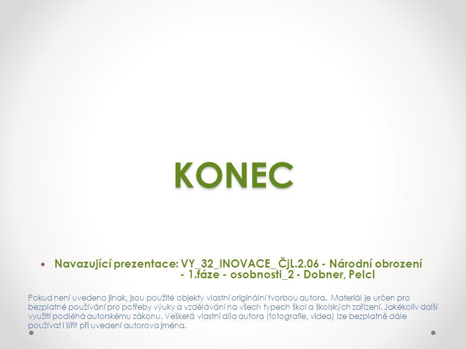 KONEC Navazující prezentace: VY_32_INOVACE_ ČjL.2.06 - Národní obrození - 1.fáze - osobnosti_2 - Dobner, Pelcl Pokud není uvedeno jinak, jsou použité objekty vlastní originální tvorbou autora.