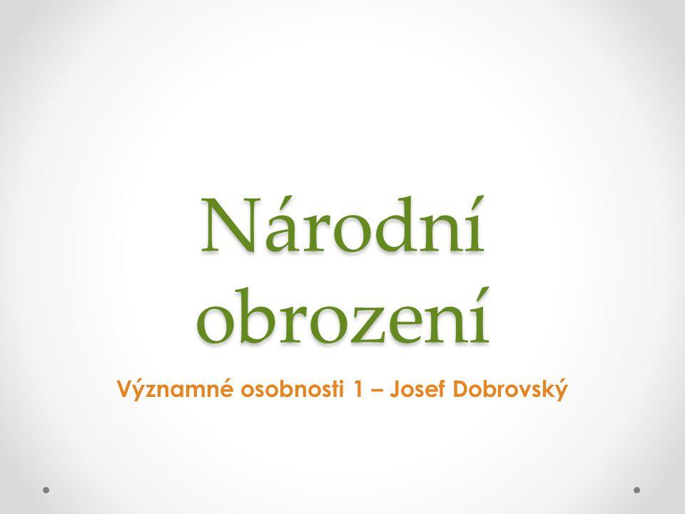 Národní obrození Významné osobnosti 1 – Josef Dobrovský