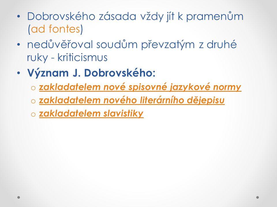 shromažďoval okolo sebe soukromé zájemce o jazyk a literaturu a dal jim vědecké základy - Václav Hanka a František Palacký působil i na novočeské básnictví, jak dokazuje jeho zájem o prozódii vypracoval pravidla přízvučné prozódie, která se stala základem českého verše 19.