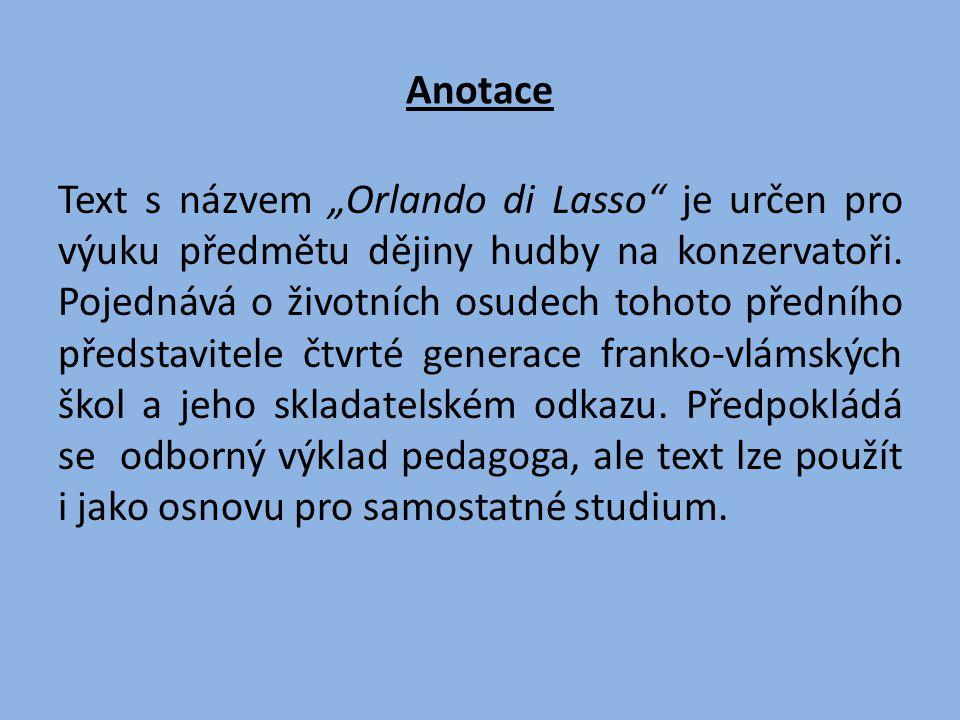 """Anotace Text s názvem """"Orlando di Lasso"""" je určen pro výuku předmětu dějiny hudby na konzervatoři. Pojednává o životních osudech tohoto předního předs"""