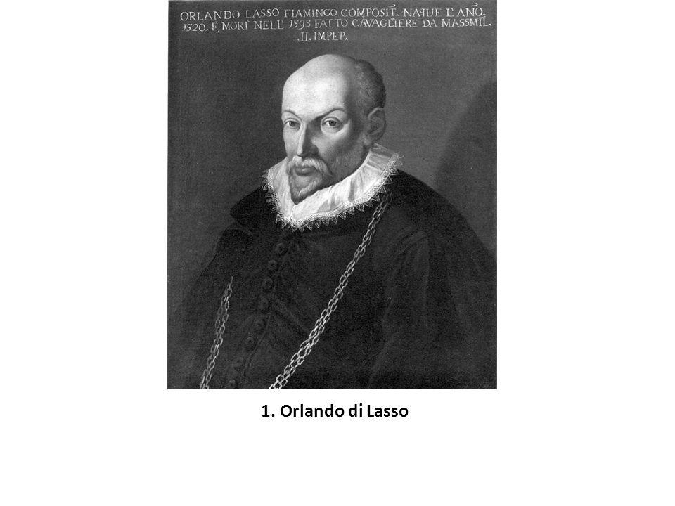 Orlando di Lasso ( 1532 Mons – 1594 Mnichov ) Byl v dětství byl zpěvákem v kostele sv.