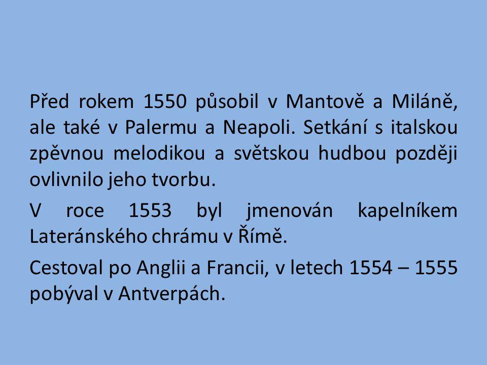 Před rokem 1550 působil v Mantově a Miláně, ale také v Palermu a Neapoli. Setkání s italskou zpěvnou melodikou a světskou hudbou později ovlivnilo jeh