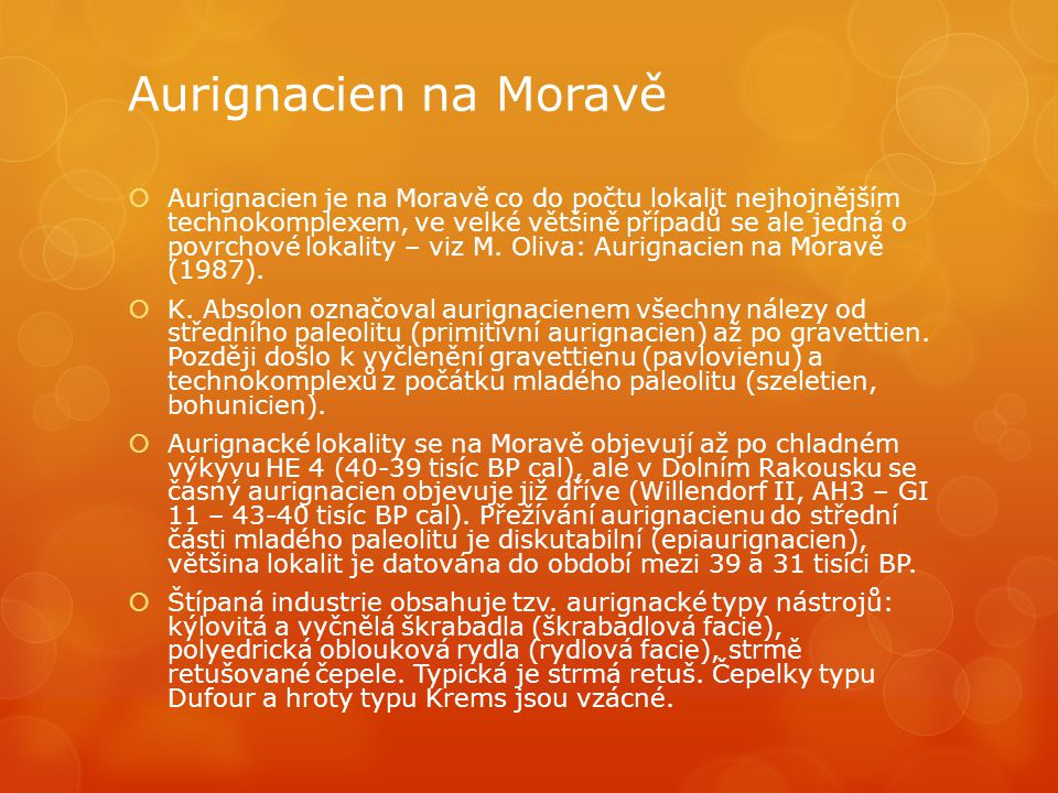 Aurignacien na Moravě  Aurignacien je na Moravě co do počtu lokalit nejhojnějším technokomplexem, ve velké většině případů se ale jedná o povrchové l