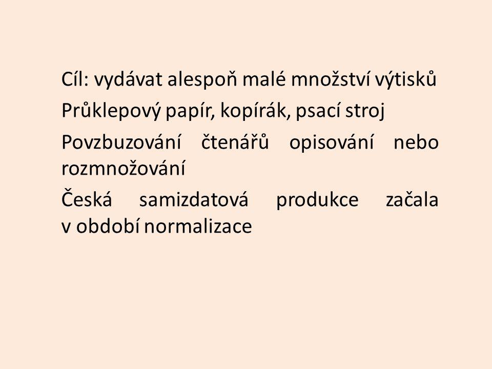 Cíl: vydávat alespoň malé množství výtisků Průklepový papír, kopírák, psací stroj Povzbuzování čtenářů opisování nebo rozmnožování Česká samizdatová produkce začala v období normalizace