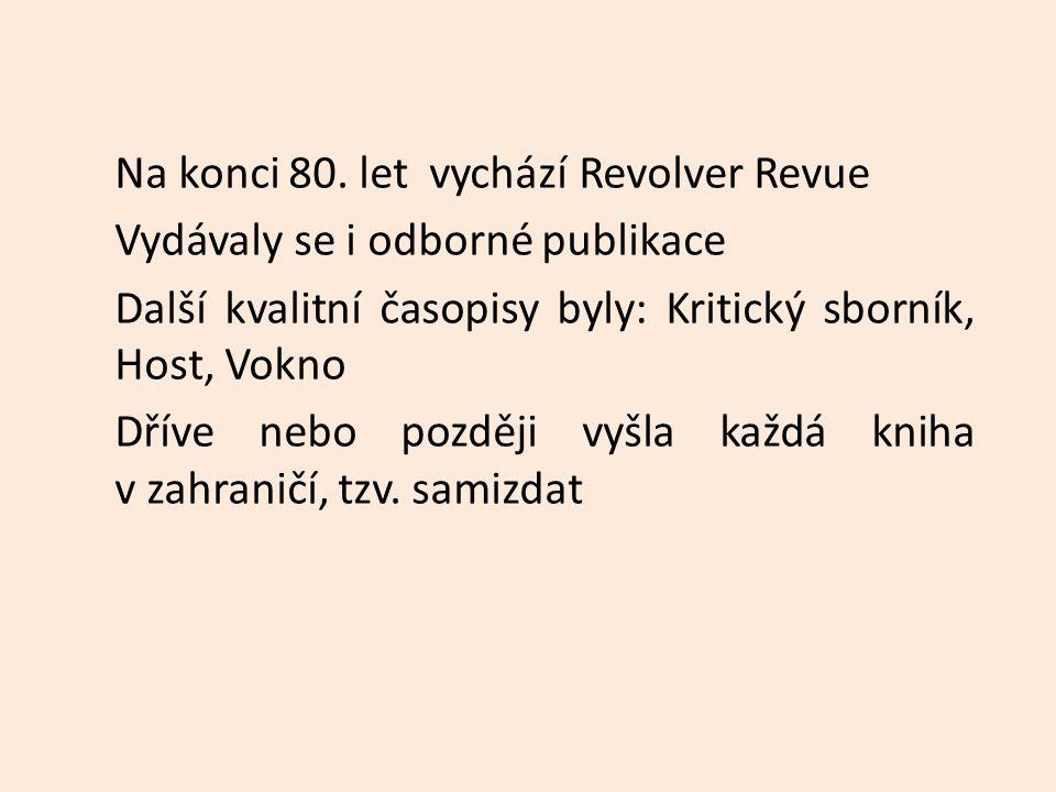 Na konci 80. let vychází Revolver Revue Vydávaly se i odborné publikace Další kvalitní časopisy byly: Kritický sborník, Host, Vokno Dříve nebo později