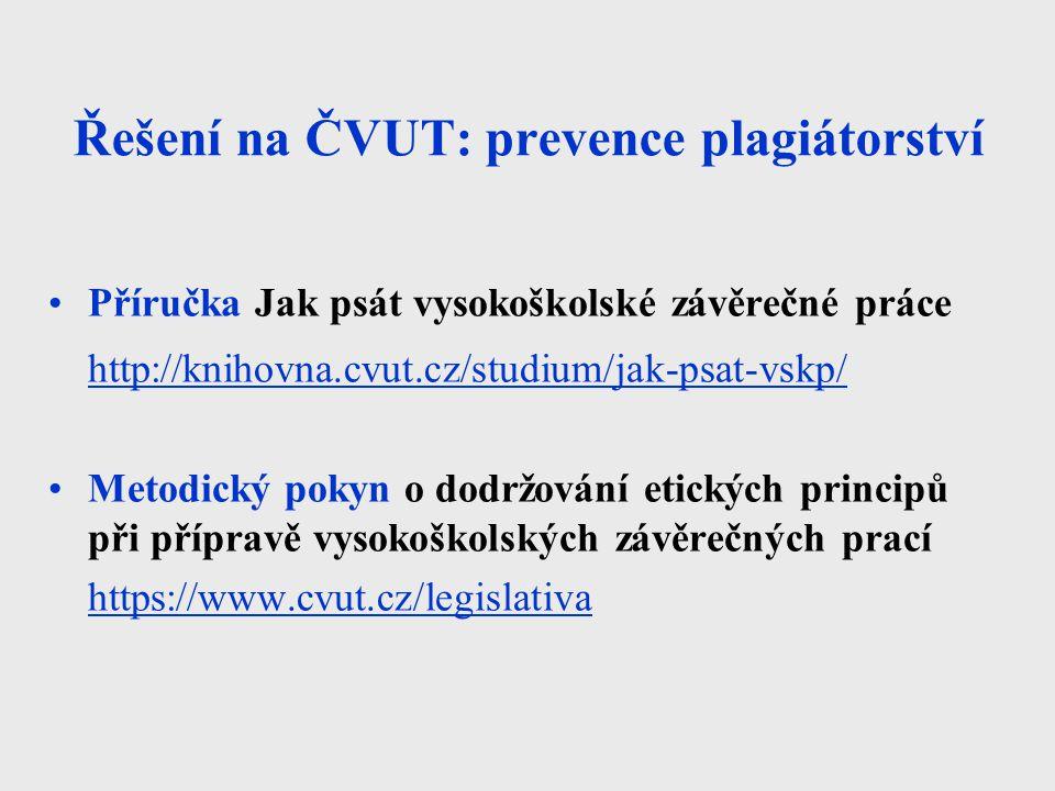 Řešení na ČVUT: prevence plagiátorství Příručka Jak psát vysokoškolské závěrečné práce http://knihovna.cvut.cz/studium/jak-psat-vskp/ Metodický pokyn