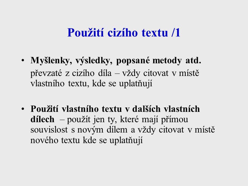 Použití cizího textu /1 Myšlenky, výsledky, popsané metody atd. převzaté z cizího díla – vždy citovat v místě vlastního textu, kde se uplatňují Použit