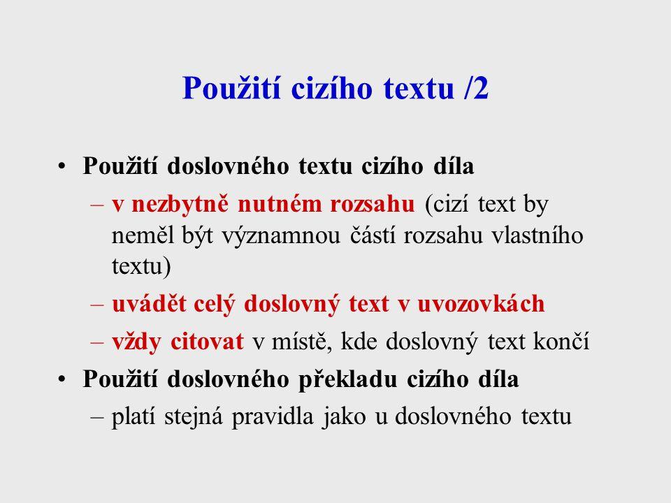 Použití cizího textu /2 Použití doslovného textu cizího díla –v nezbytně nutném rozsahu (cizí text by neměl být významnou částí rozsahu vlastního text