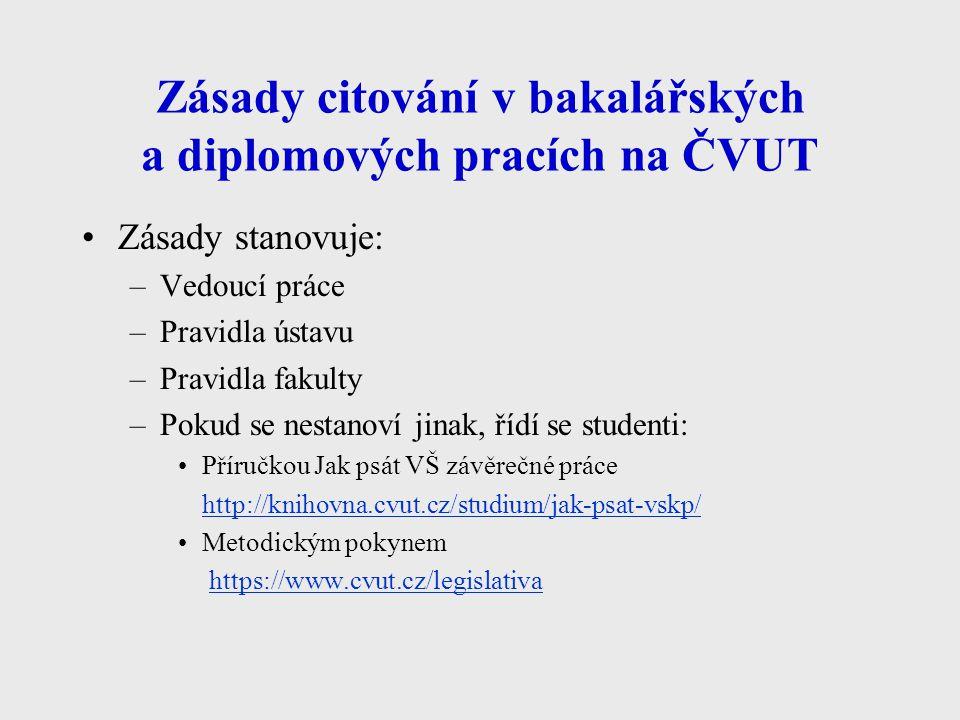 Zásady citování v bakalářských a diplomových pracích na ČVUT Zásady stanovuje: –Vedoucí práce –Pravidla ústavu –Pravidla fakulty –Pokud se nestanoví j