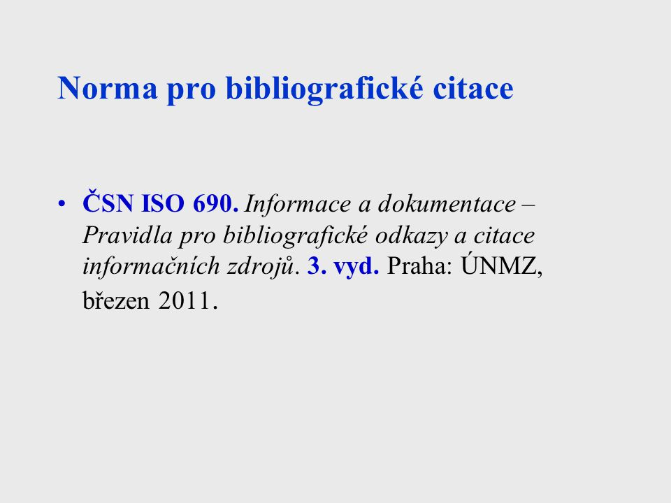 Norma pro bibliografické citace ČSN ISO 690. Informace a dokumentace – Pravidla pro bibliografické odkazy a citace informačních zdrojů. 3. vyd. Praha: