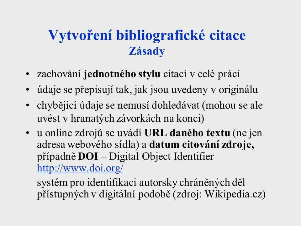 Vytvoření bibliografické citace Zásady zachování jednotného stylu citací v celé práci údaje se přepisují tak, jak jsou uvedeny v originálu chybějící ú