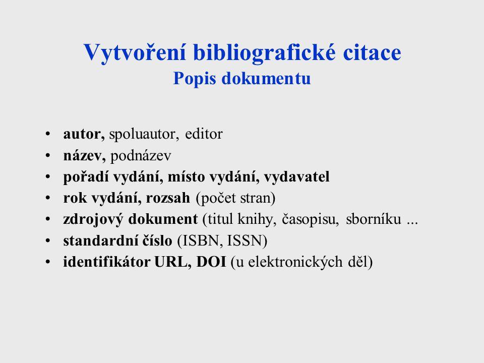 Vytvoření bibliografické citace Popis dokumentu autor, spoluautor, editor název, podnázev pořadí vydání, místo vydání, vydavatel rok vydání, rozsah (p