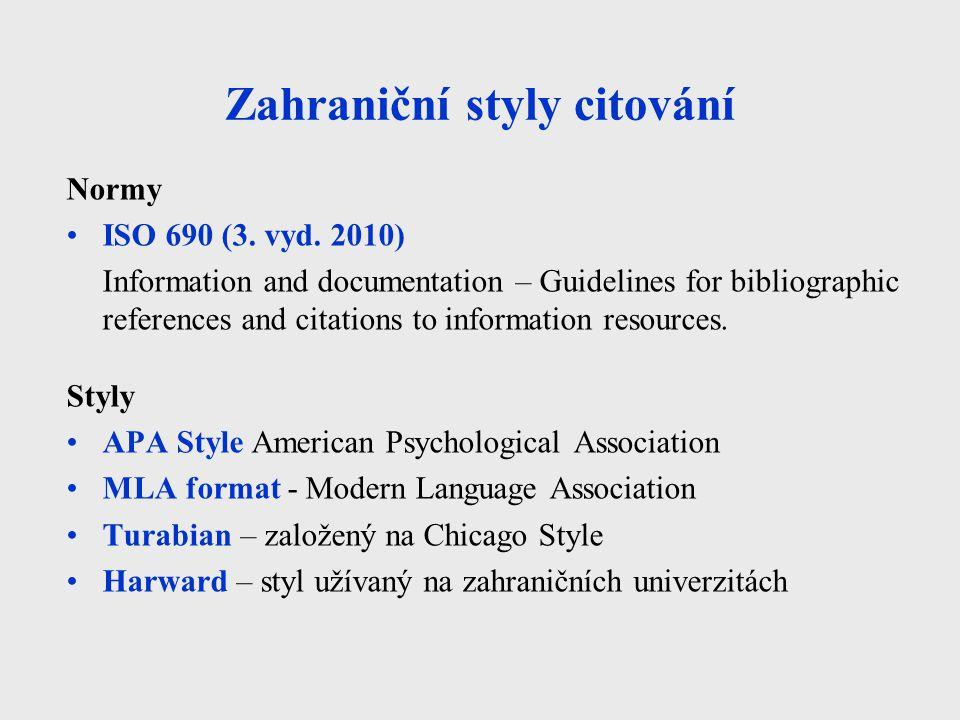 Zahraniční styly citování Normy ISO 690 (3. vyd. 2010) Information and documentation – Guidelines for bibliographic references and citations to inform