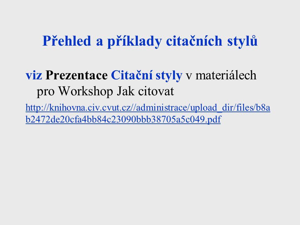 Přehled a příklady citačních stylů viz Prezentace Citační styly v materiálech pro Workshop Jak citovat http://knihovna.civ.cvut.cz//administrace/uploa