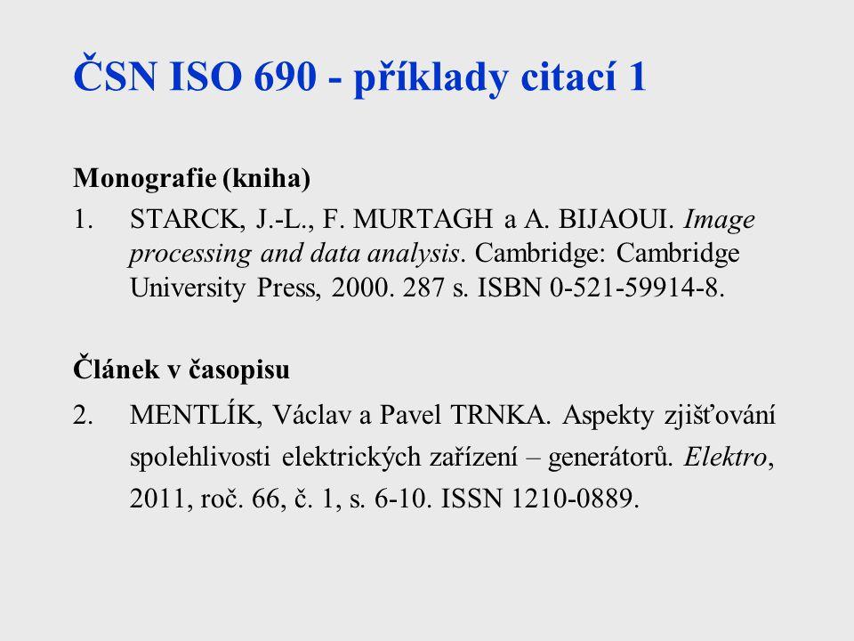 ČSN ISO 690 - příklady citací 1 Monografie (kniha) 1.STARCK, J.-L., F. MURTAGH a A. BIJAOUI. Image processing and data analysis. Cambridge: Cambridge