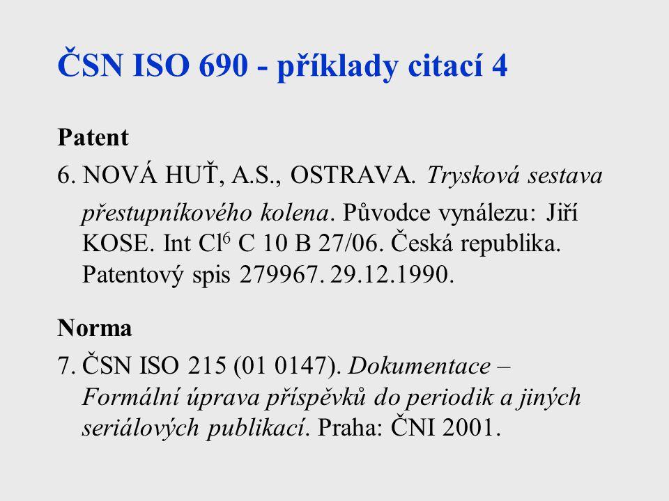 ČSN ISO 690 - příklady citací 4 Patent 6. NOVÁ HUŤ, A.S., OSTRAVA. Trysková sestava přestupníkového kolena. Původce vynálezu: Jiří KOSE. Int Cl 6 C 10