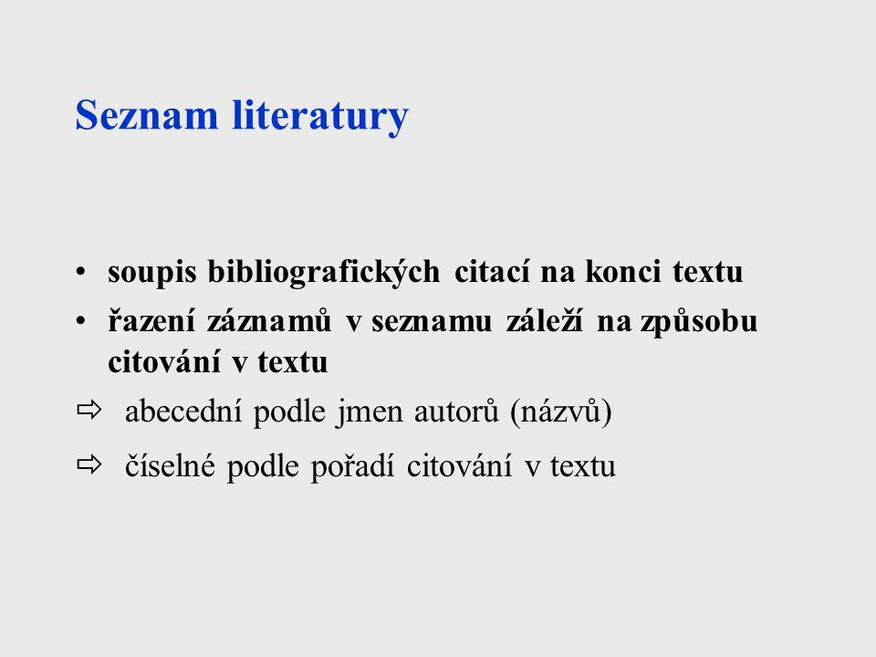 Seznam literatury soupis bibliografických citací na konci textu řazení záznamů v seznamu záleží na způsobu citování v textu  abecední podle jmen auto