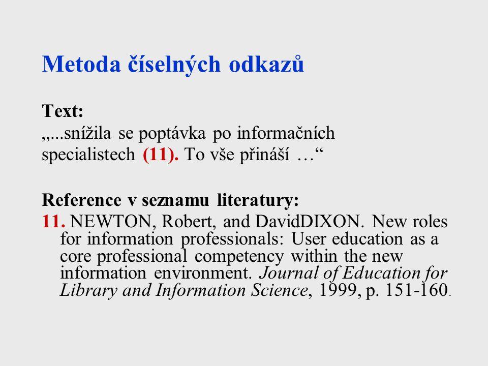"""Metoda číselných odkazů Text: """"...snížila se poptávka po informačních specialistech (11). To vše přináší …"""" Reference v seznamu literatury: 11. NEWTON"""