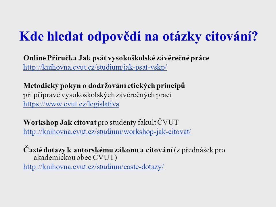Kde hledat odpovědi na otázky citování? Online Příručka Jak psát vysokoškolské závěrečné práce http://knihovna.cvut.cz/studium/jak-psat-vskp/ Metodick