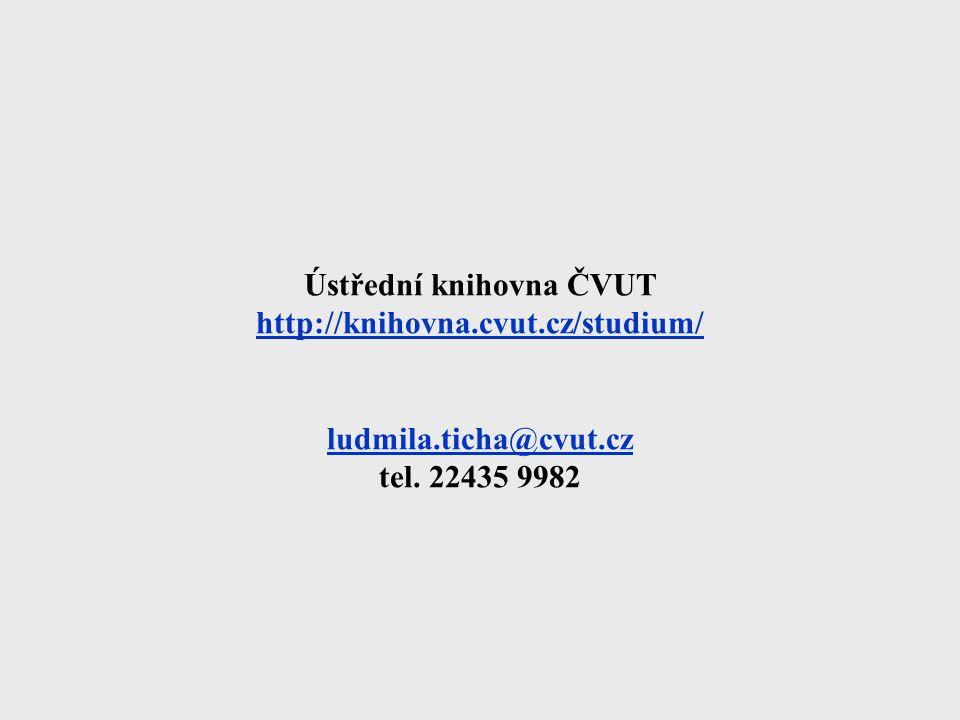Ústřední knihovna ČVUT http://knihovna.cvut.cz/studium/ ludmila.ticha@cvut.cz tel. 22435 9982